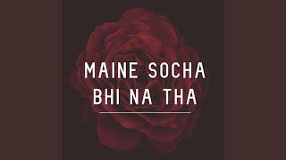 Maine Socha Bhi Na Tha