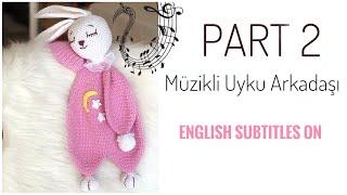 Part 2: AMIGURUMI MÜZİKLİ UYKU ARKADAŞI ( Bunny Sleeping Friend) Eng Sub on