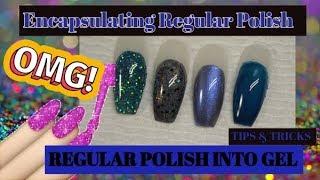 How To: Encapsulating Regular Polish & Turning Regular Polish Into Gel! TIPS & TRICKS