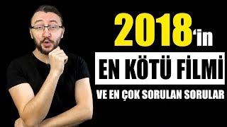 2018 YILININ EN KÖTÜ FİLMİNİ AÇIKLIYORUM & En Çok Sorulan Sorular