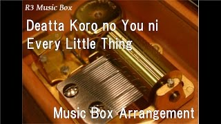 Deatta Koro no You ni/Every Little Thing [Music Box]