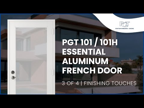 3 Of 4 Pgt 101 101h Essential Aluminum French Doors Finishing Touches Video Youtube