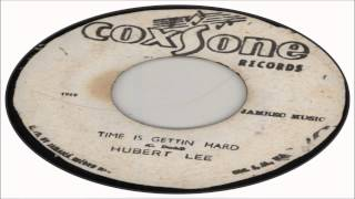 Hubert Lee-Time Is Gettin Hard (Studio One)
