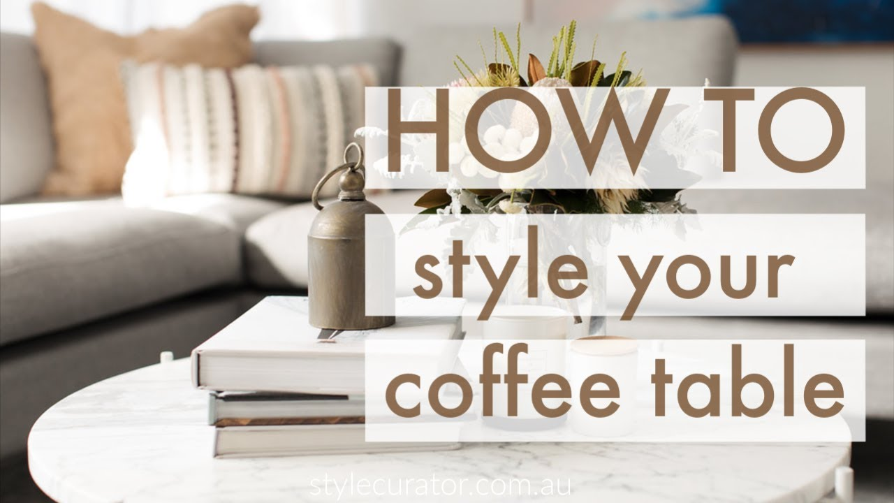 How To Style Your Coffee Table Tips And Tricks Styling With Ease