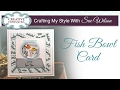 Fish Bowl Water Card | Crafting My Style with Sue Wilson