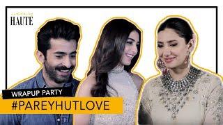 Parey Hut Love Wrap Up Party Exclusive   Mahira Khan   Maya Ali   Haute Reporter   Something Haute