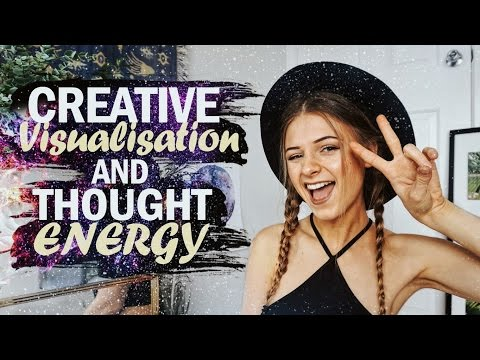 CREATIVE VISUALIZATION & THOUGHT ENERGY