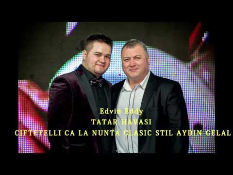 Edvin Eddy Tatar Havasi Ca la nunta Clasic Stil Aydin Gelal