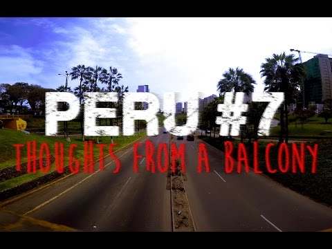 Peru #7: Lima #2 - Thoughts from a Balcony [GoPro: 1080p Full-HD]