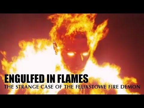 Engulfed In Flames: The Felixstowe Fire Demon