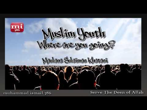Maulana Sulaiman Khatani - Muslim Youth - Where are you going?