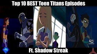Top 10 BEST Teen Titans Episodes (ft. Shadow Streak)