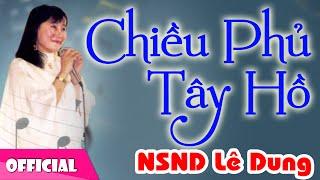 Chiều Phủ Tây Hồ - NSND Lê Dung [Official MV HD]