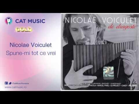 Nicolae Voiculet - Spune-mi tot ce vrei