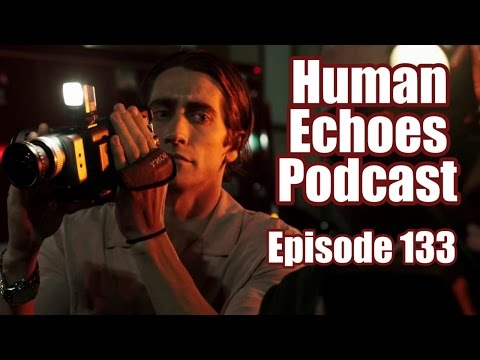 Human Echoes Podcast -133- Dick. Pics. (Nightcrawler Movie Review)