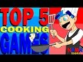 Top 5 Cooking Games