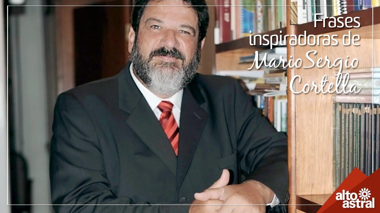 Frases Inspiradoras De Mario Sergio Cortella Youtube
