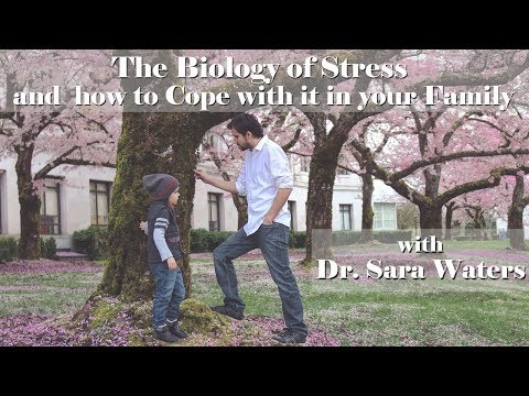 The Biology of Stress and how to Cope with it in your Family