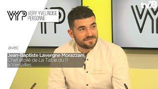 VYP. Jean-Baptiste Lavergne Morazzani, Chef étoilé de La Table du 11 à Versailles