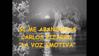 "Carlos Pizarro ""La Voz Emotiva"" Si Me Abandonas"
