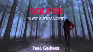 "Solifer ""Just A Stranger"" feat.  Gadless"
