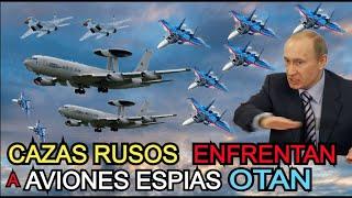 CAZAS RUSOS  ENFRENTAN y hacen HUIR  a AVIONES ESPIAS de LA OTAN