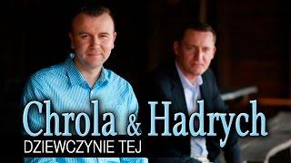 Chrola & Hadrych - Dziewczynie tej (Oficjalny teledysk)