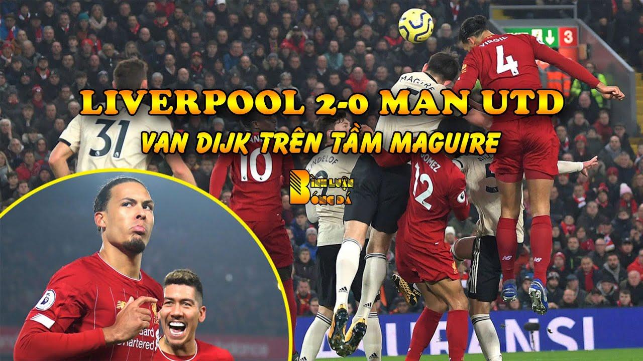 Liverpool 2-0 Man Utd: Van Dijk Trên Tầm Maguire – Ngả Mũ Trước Nhà Vua Mới Của Premier League