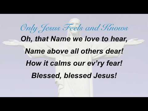 Only Jesus Feels and Knows (Sacred Songs & Solos #51)