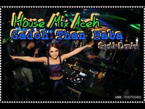House Mix Aceh | Gadoh Than Haba - Syakir Daniel