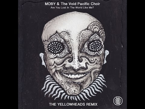Moby, The Void Pacific Choir -  Are You Lost In The World Like Me? (The YellowHeads Remix)