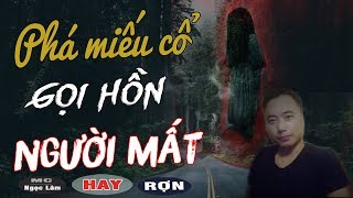 Phá Miếu Cổ Và Gọi Hồn Người Mất Trùng Tang 😱 Truyện Ma Có Thật Ở Việt Nam