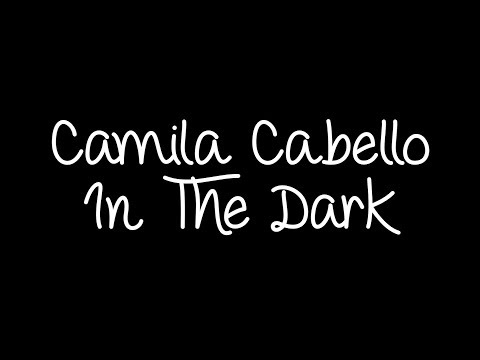 Camila Cabello - In The Dark Lyrics