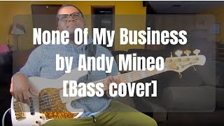 None of My Business by Andy Mineo [Bass Cover]