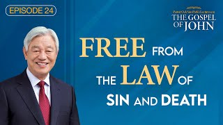 (Ep. 24) Lectures on the Gospel of John : Free from the Law of Sin and Death
