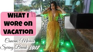 What I Wore on Vacation   Spring Break Lookbook   Cancun, Mexico