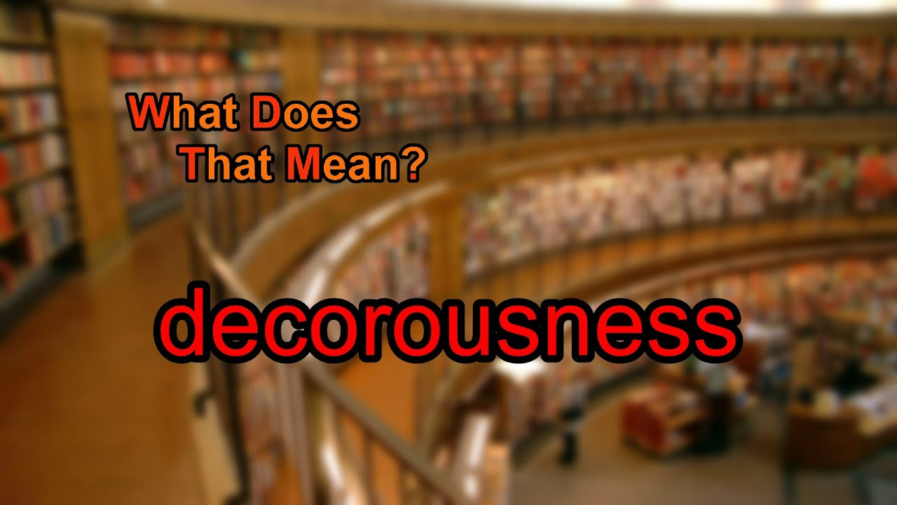 What Does Decorousness Mean Youtube