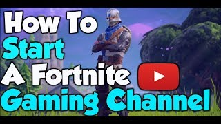 How To Start A Fortnite YouTube Channel! - For Free!!