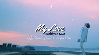 My Love - Baekhyun (EXO) ( OST Romantic Doctor, Teacher Kim 2) [Sub Indo] (Han/Rom/Ind)