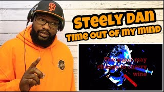 Steely Dan - Time Out Of My Mind | REACTION