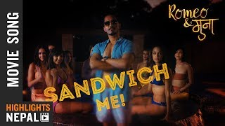 SANDWICH ME – New Nepali Movie Romeo & Muna Song 2018 Ft. Vinay Shrestha