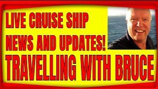 LIVE CRUISE SHIP NEWS AND UPDATES WITH TRAVELLING WITH BRUCE 8PM ET
