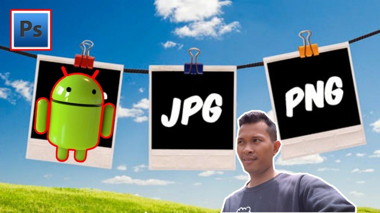 Cara Membuat Foto Menjadi Format Png Di Android Youtube