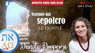 Uscendo dal sepolcro - Le donne #1  - Danila Properzi - conduce Giuliano Camedda