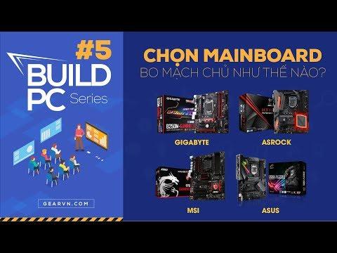 Chọn mainboard chơi Game thì cần lưu ý những gì? | GVN BUILD PC #5