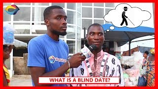 What is a BLIND DATE? | Street Quiz | Funny African Videos | Funny Videos | African Comedy