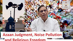 Azaan Judgment, Noise Pollution and Religious Freedom : Faizan Mustafa