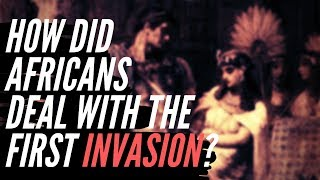 How Did Africans Deal With The First Invasion Of The Continent?