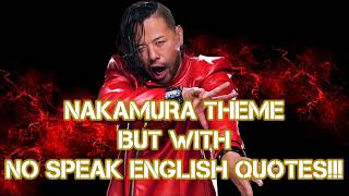 Shinsuke Nakamura Theme with Sorry No Speak English quotes (Funny version)