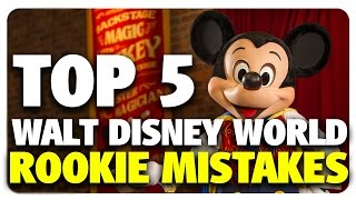 TOP 5 Walt Disney World Rookie Mistakes! | Be...